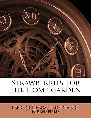 Strawberries for the Home Garden - [Cranefield, Frederic] (Creator)