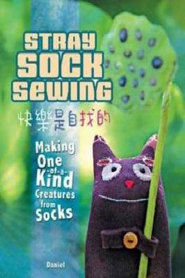 Stray Sock Sewing: Making Unique, Imaginative Sock Dolls Step-By-Step - Daniel