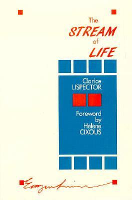 Stream of Life - Lispector, Clarice