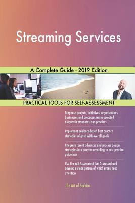 Streaming Services A Complete Guide - 2019 Edition - Blokdyk, Gerardus