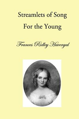 Streamlets of Song: For the Young - Havergal, Frances Ridley, and Chalkley, David L (Editor), and Wegge, Glen T (Editor)