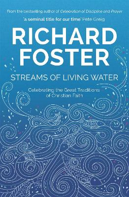 Streams of Living Water: Celebrating the Great Traditions of Christian Faith - Foster, Richard