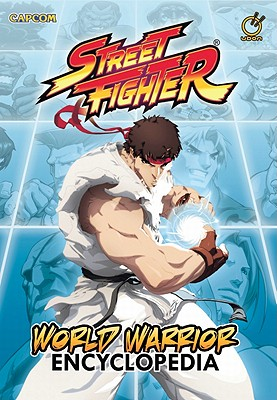 Street Fighter World Warrior Encyclopedia - Moylan, Matt, and Chen, Jo, and Tsang, Arnold