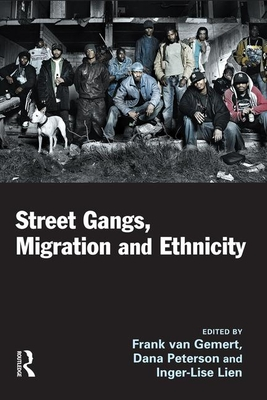 Street Gangs, Migration and Ethnicity - Van Gemert, Frank (Editor), and Peterson, Dana (Editor), and Lien, Inger-Lise (Editor)
