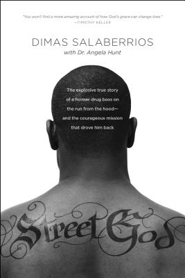 Street God: The Explosive True Story of a Former Drug Boss on the Run from the Hood--And the Courageous Mission That Drove Him Back - Salaberrios, Dimas, and Hunt, Angela Elwell