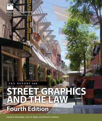 Street Graphics and the Law - Mandelker, Daniel R (Editor), and Baker, John M (Editor), and Crawford, Richard (Editor)