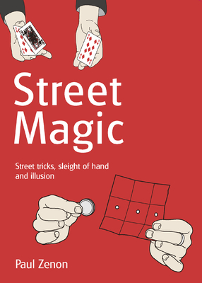Street Magic: Street tricks, sleight of hand and illusion - Zenon, Paul