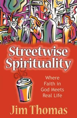 Streetwise Spirituality - Thomas, Jim
