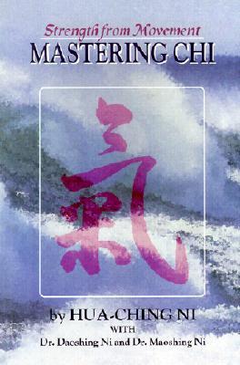 Strength from Movement: Mastering Chi - Ni, Hua-Ching