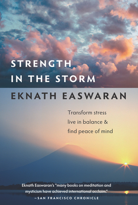 Strength in the Storm: Transform Stress, Live in Balance & Find Peace of Mind - Easwaran, Eknath