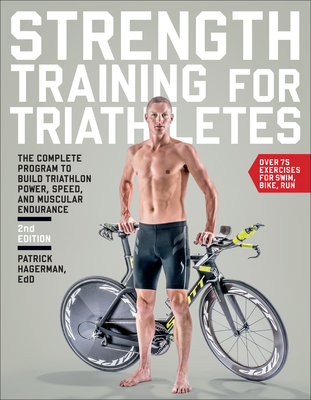 Strength Training for Triathletes: The Complete Program to Build Triathlon Power, Speed, and Muscular Endurance - Hagerman, Patrick, Ed.D.