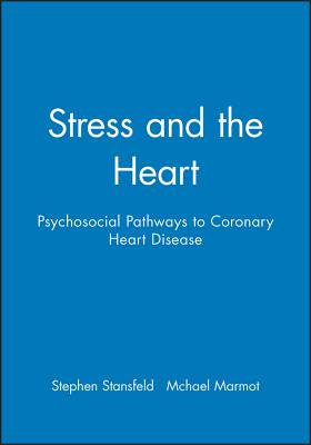 Stress and the Heart: Psychosocial Pathways to Coronary Heart Disease - Stansfeld, Stephen (Editor), and Marmot, McHael (Editor)