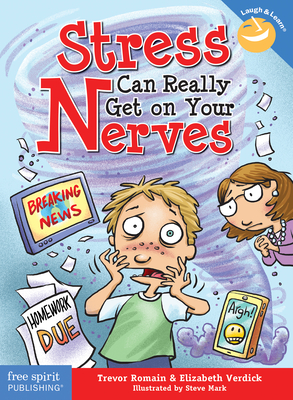 Stress Can Really Get on Your Nerves - Romain, Trevor, and Verdick, Elizabeth