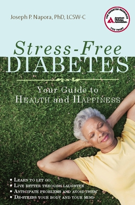 Stress-Free Diabetes: Your Guide to Health and Happiness - Napora, Joseph P, PhD