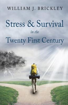 Stress & Survival in the Twenty First Century - Brickley, William J