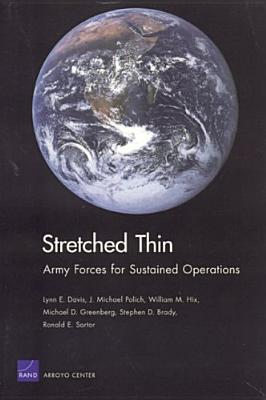 Stretched Thin: Army Forces for Sustained Operations - Davis, Lynn E, and Polich, J Michael, and Hix, William M