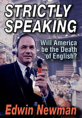 Strictly Speaking: Will America Be the Death of English? - Newman, Edwin