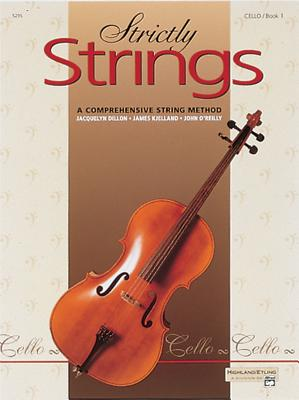 Strictly Strings, Bk 1: Cello - Dillon, Jacquelyn, and Kjelland, James, and O'Reilly, John, Professor