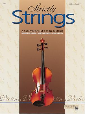 Strictly Strings, Bk 2: Violin - Dillon, Jacquelyn, and Kjelland, James, and O'Reilly, John, Professor