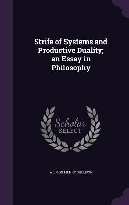 Strife of Systems and Productive Duality; An Essay in Philosophy - Sheldon, Wilmon Henry