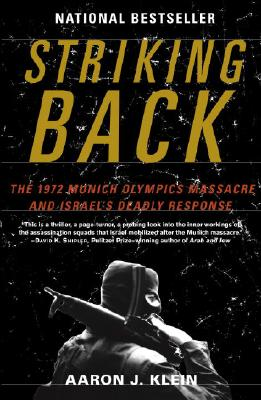 Striking Back: The 1972 Munich Olympics Massacre and Israel's Deadly Response - Klein, Aaron J