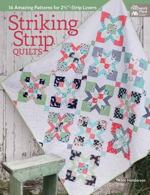"Striking Strip Quilts: 16 Amazing Patterns for 2 1/2""-Strip Lovers - Henderson, Kate"