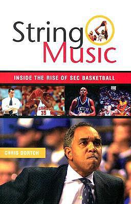 String Music: Inside the Rise of SEC Basketball - Dortch, Chris
