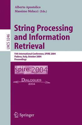 String Processing and Information Retrieval: 11th International Conference, Spire 2004, Padova, Italy, October 5-8, 2004. Proceedings - Apostolico, Alberto (Editor), and Melucci, Massimo (Editor)