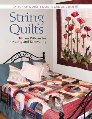 String Quilts: 10 Fun Patterns for Innovating and Renovating: A Scrap Quilt Book - Campbell, Elsie M