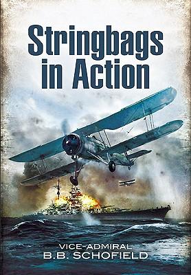 Stringbags in Action: Taranto 1940 & Bismarck 1941 - Schofield, B.B.