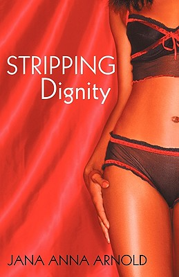Stripping Dignity - Jana Arnold, Arnold