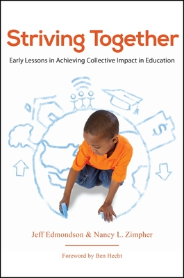 Striving Together: Early Lessons in Achieving Collective Impact in Education - Edmondson, Jeff, and Zimpher, Nancy L, and Hecht, Ben (Foreword by)