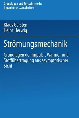 Stromungsmechanik: Grundlagen Der Impuls-, Warme- Und Stoffubertragung Aus Asymptotischer Sicht - Gersten, Klaus, and Herwig, Heinz