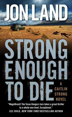 Strong Enough to Die: A Caitlin Strong Novel - Land, Jon