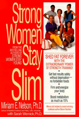 Strong Women Stay Slim - Nelson, Miriam, and Wernick, Sarah, Ph.D.