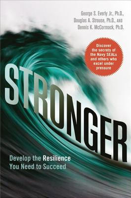 Stronger: Develop the Resilience You Need to Succeed - Everly Jr, George, and Strouse, Douglas, and McCormack, Dennis K, Dr.