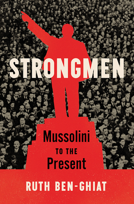Strongmen: Mussolini to the Present - Ben-Ghiat, Ruth