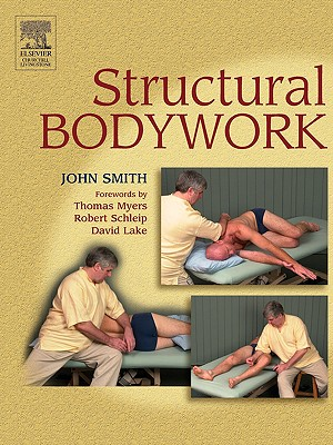 Structural Bodywork: An Introduction for Students and Practitioners - Smith, John