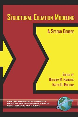 Structural Equation Modeling: A Second Course (PB) - Hancock, Gregory R (Editor), and Mueller, Ralph O (Editor)