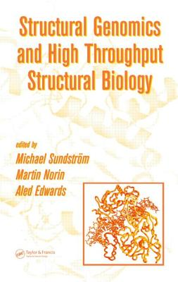 Structural Genomics and High Throughput Structural Biology - Sundstrom, Michael (Editor), and Edwards, Aled (Editor), and Norin, Martin (Editor)