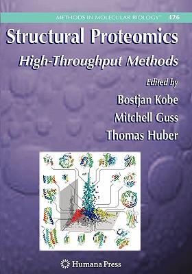 Structural Proteomics: High-Throughput Methods - Kobe, Bostjan (Editor), and Guss, Mitchell (Editor), and Huber, Thomas (Editor)