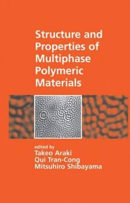 Structure and Properties of Multiphase Polymeric Materials - Araki, Takeo (Editor), and Shibayama, Mitsuhiro (Editor), and Tran-Cong, Qui (Editor)