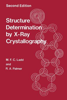 Structure Determination by X-Ray Crystallography - Palmer, R. A., and Ladd, M. F. C.