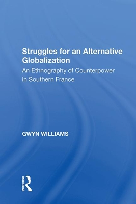 Struggles for an Alternative Globalization: An Ethnography of Counterpower in Southern France - Williams, Gwyn