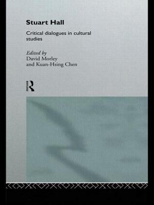 Stuart Hall: Critical Dialogues in Cultural Studies - Chen, Kuan-Hsing (Editor), and Morley, David (Editor)
