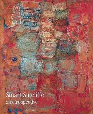 Stuart Sutcliffe: A Retrospective - Clough, Matthew H (Editor)