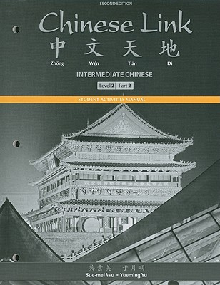 Student Activities Manual for Chinese Link: Intermediate Chinese, Level 2/Part 2 - Wu, Sue-mei, and Yu, Yueming