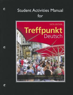 Student Activities Manual for Treffpunkt Deutsch: Grundstufe - Gonglewski, Margaret T., and Moser, Beverly T., and Partsch, Cornelius