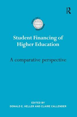 Student Financing of Higher Education: A Comparative Perspective - Heller, Donald E. (Editor), and Callender, Claire (Editor)