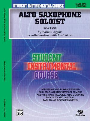 Student Instrumental Course Alto Saxophone Soloist: Level I (Solo Book) - Coggins, Willis, and Weber, Fred